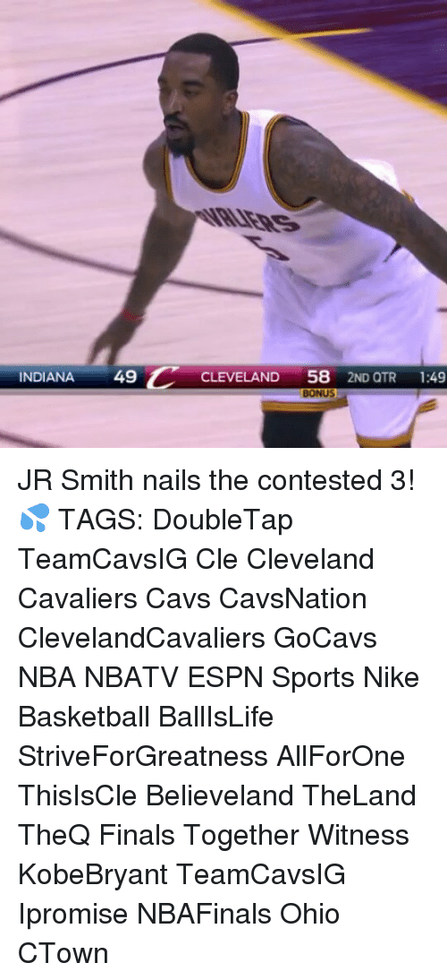 Basketball, Cavs, and Cleveland Cavaliers: INDIANA  49  C  CLEVELAND  58  2ND QTR  1:49  BONUS JR Smith nails the contested 3! 💦 TAGS: DoubleTap TeamCavsIG Cle Cleveland Cavaliers Cavs CavsNation ClevelandCavaliers GoCavs NBA NBATV ESPN Sports Nike Basketball BallIsLife StriveForGreatness AllForOne ThisIsCle Believeland TheLand TheQ Finals Together Witness KobeBryant TeamCavsIG Ipromise NBAFinals Ohio CTown