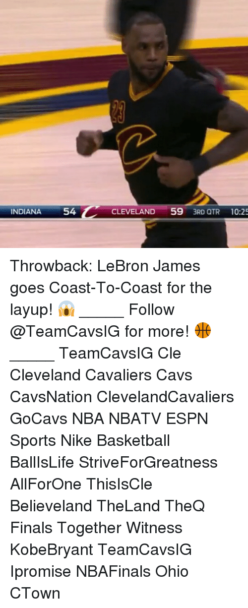 Basketball, Cavs, and Cleveland Cavaliers: INDIANA  54  CLEVELAND  59  3RD QTR 10:2 Throwback: LeBron James goes Coast-To-Coast for the layup! 😱 _____ Follow @TeamCavsIG for more! 🏀 _____ TeamCavsIG Cle Cleveland Cavaliers Cavs CavsNation ClevelandCavaliers GoCavs NBA NBATV ESPN Sports Nike Basketball BallIsLife StriveForGreatness AllForOne ThisIsCle Believeland TheLand TheQ Finals Together Witness KobeBryant TeamCavsIG Ipromise NBAFinals Ohio CTown