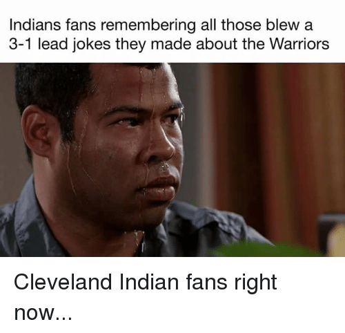 Warriors Blew A 3 1 Lead Gif: Indians Fans Remembering All Those Blew A 3-1 Lead Jokes
