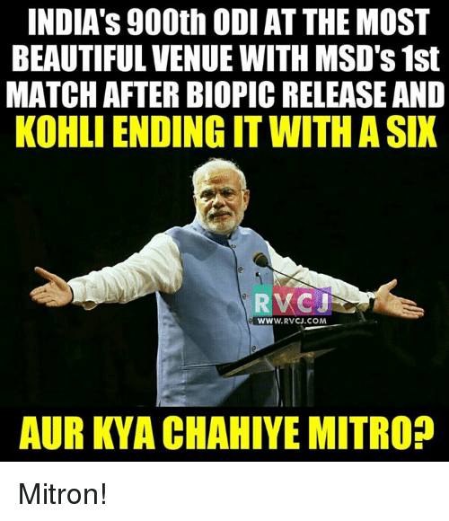 Beautiful, Memes, and India: INDIA's 900th ODI ATTHE MOST  BEAUTIFUL VENUE WITH MSD'S 1st  MATCH AFTER BIOPICRELEASE AND  KOHLIENDINGIT WITH A SIX  VC3  WW  RVCJ.COM  AUR KYA CHAHIYE MITROP Mitron!