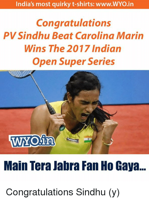 mariners: India's most quirky t-shirts: www.WYo.in  Congratulations  PV Sindhu Beat Carolina Marin  Wins The 2017 Indian  Open Super Series  Main Tera Jabra Fan Ho Gaya... Congratulations Sindhu (y)