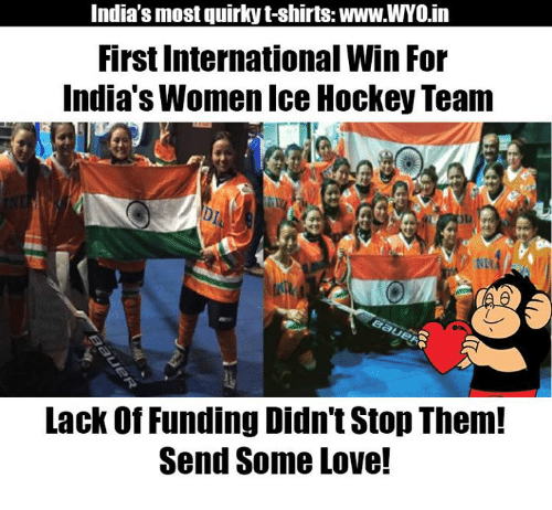 Hockey, Memes, and 🤖: India's most quirky t-shirts: www.WYO.in  First International Win For  India's Women Ice Hockey Team  Lack Of Funding Didn't Stop Them!  Send Some Love!