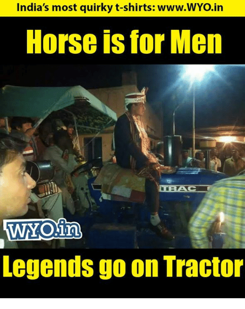 Memes, Horse, and 🤖: India's most quirky t-shirts: www.WYO.in  Horse is for Men  WNOin  Legends go on Tractor