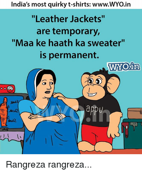 "Memes, India, and 🤖: India's most quirky t-shirts: www.WYO.in  ""Leather Jackets""  are temporary,  ""Maa ke haath ka sweater""  is permanent.  WAY ONin  3 (a  apPU Rangreza rangreza..."
