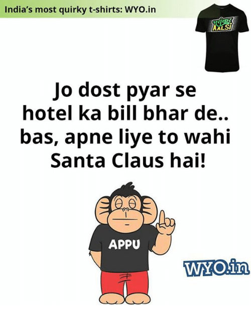 Memes, Santa Claus, and Hotel: India's most quirky t-shirts: WYo.in  AALSi  Jo dost pyar se  hotel ka bill bhar de..  bas, apne liye to wahi  Santa Claus hai!  APPU  WAY Oinn