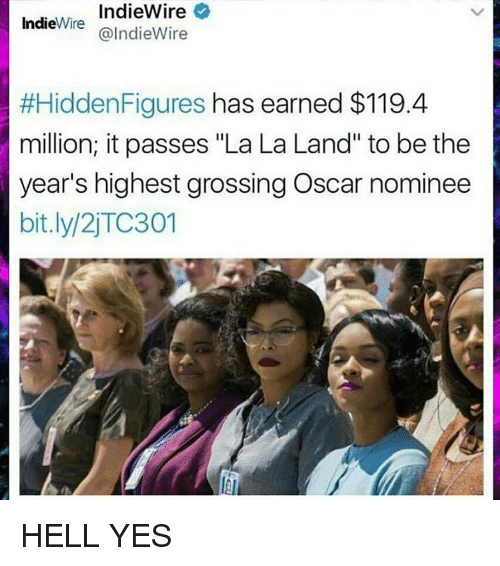 "Memes, 🤖, and Hidden: IndieWire  Indie  Wire  @Indie Wire  #Hidden Figures  has earned $119.4  million; it passes ""La La Land"" to be the  year's highest grossingOscar nominee  bit.ly/2 TC301 HELL YES"