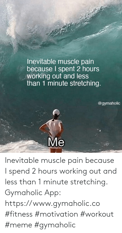 muscle: Inevitable muscle pain because I spend 2 hours working out and less than 1 minute stretching.  Gymaholic App: https://www.gymaholic.co  #fitness #motivation #workout #meme #gymaholic