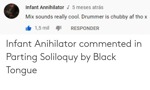 Parting: Infant Anihilator commented in Parting Soliloquy by Black Tongue