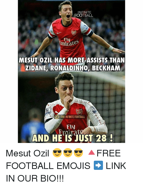 Memes, Ronaldinho, and 🤖: INFINITE  FOOTBALL  mirates  MESUT OZIL HAS MORE ASSISTS THAN  ZIDANE RONALDINHO, BECKHAM  ITHEINFINITE FOOTBALL  Fly  AND HE IS JUST 28 Mesut Ozil 😎😎😎 🔺FREE FOOTBALL EMOJIS ➡️ LINK IN OUR BIO!!!