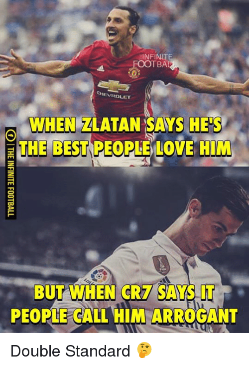 Galles: INFINITE  TBA  EVROLET  WHEN ZLATAN SAYS HE s  THE BEST PEOPLELOVE HIM  BUT WHEN CR7 SAYS IT  PEOPLE GALL HIM ARROGANT Double Standard 🤔