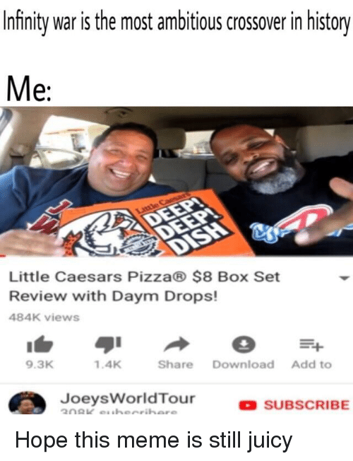 Joeysworldtour: Infinity war is the most ambitious crossover in history  e:  Little Caesars Pizza® $8 Box Set  Review with Daym Drops!  484K views  9.3K  1.4K  Share Download Add to  JoeysWorldTour  OSUBSCRIBE