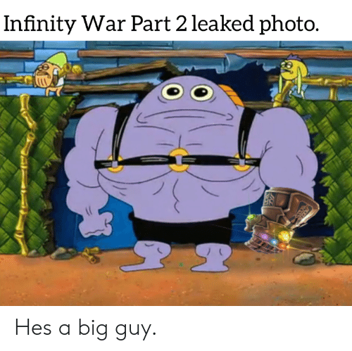 Big Guy: Infinity War Part 2 leaked photo. Hes a big guy.