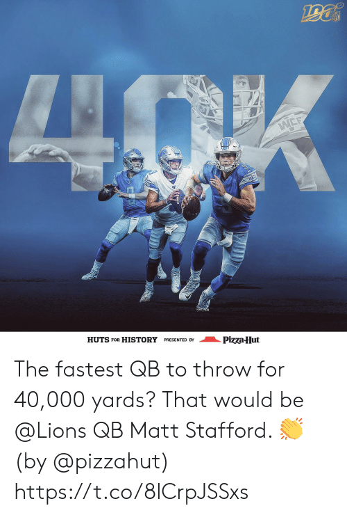 Pizzahut: INFL  LNOK  WEE  HUTS FOR HISTORY  PRESENTED BY  Pizza-Hut The fastest QB to throw for 40,000 yards?  That would be @Lions QB Matt Stafford. 👏  (by @pizzahut) https://t.co/8lCrpJSSxs