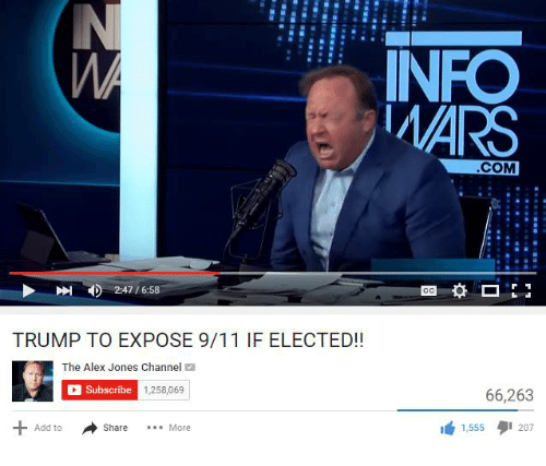 9/11, Alex Jones, and Mars: INFO  MARS  COM  2:47 /6:58  TRUMP TO EXPOSE 9/11 IF ELECTED!!  The Alex Jones Channel M  Subscribe  1,258,069  66,263  1,555  207  Add to  Share  More