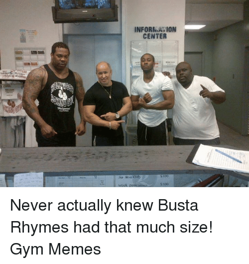 Jiu Jitsu, Gyms, and  Week: INFORMATION  CENTER  Jiu- Jitsu Only  $100  Week pass Never actually knew Busta Rhymes had that much size!