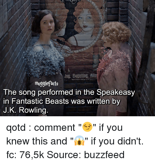 """Buzzfees: Ing. Begulllng. Allu  mugglefacts  The song performed in the Speakeasy  In Fantastic Beasts was written by  J. K. Rowling qotd : comment """"😏"""" if you knew this and """"😱"""" if you didn't. fc: 76,5k Source: buzzfeed"""