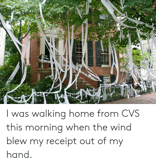 CVS: ING I was walking home from CVS this morning when the wind blew my receipt out of my hand.