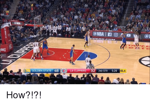 La Clippers: ING  NBA  GOLDEN STATE 48  LA CLIPPERS  32  2ND QTR  5:29  01.4  Cal How?!?!