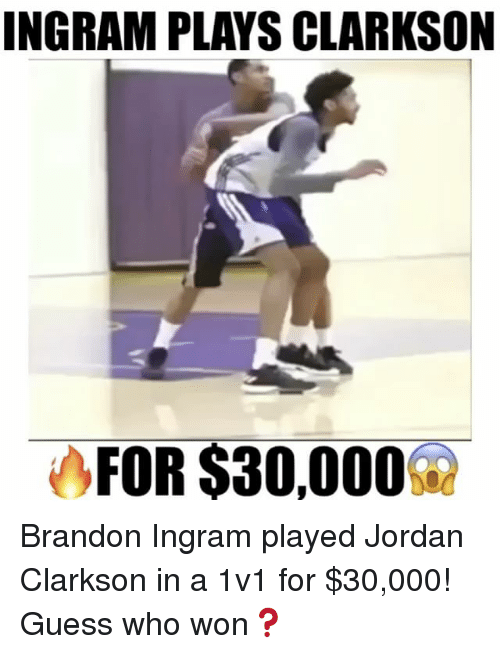Jordan Clarkson, Jordans, and Memes: INGRAM PLAYS CLARKSON  FOR $30,000 Brandon Ingram played Jordan Clarkson in a 1v1 for $30,000! Guess who won❓