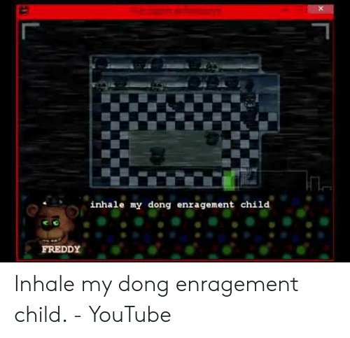 Inhale My Dong Enragement Child: inhale my dong enragement child  FREDDY Inhale my dong enragement child. - YouTube