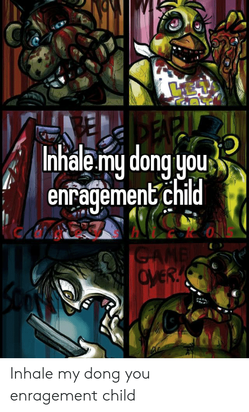 Inhale My: Inhale my dong yous  enragement child  GANE  OVER. Inhale my dong you enragement child