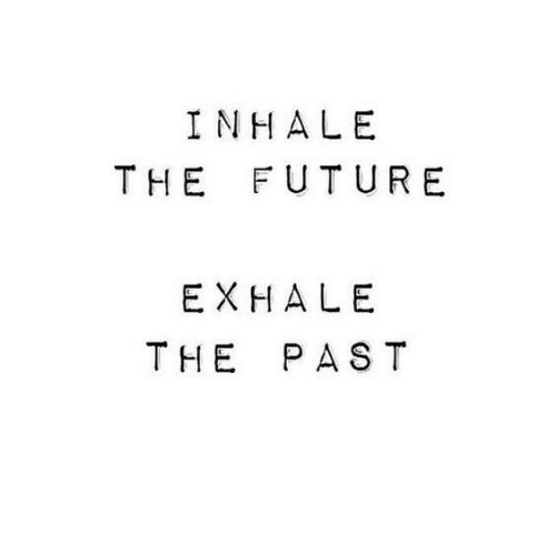 inhale the future exhale the past 5825699 🔥 25 best memes about exhale exhale memes