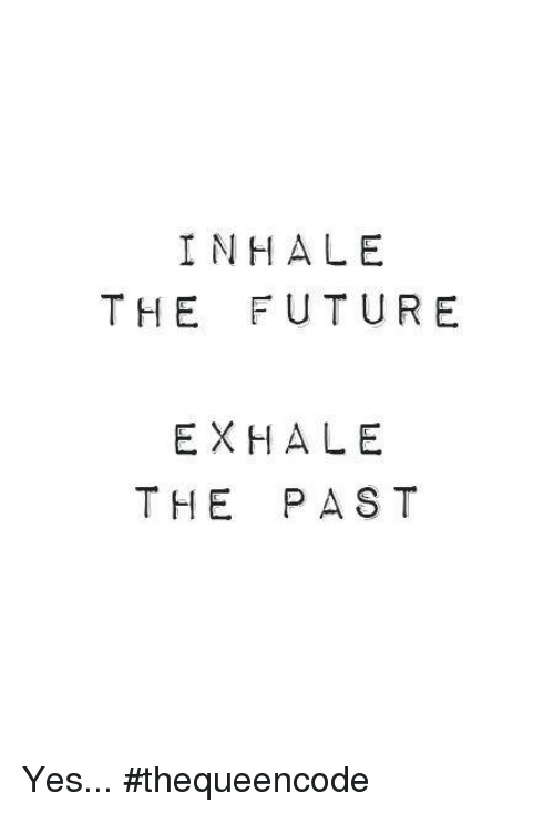 inhale the future exhale the past yes thequeencode 7051374 🔥 25 best memes about exhale exhale memes