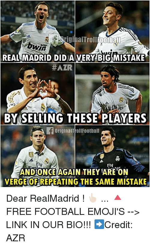 Football, Memes, and Real Madrid: INiginalTrollfootball  REAL MADRID DIDIA VERY BIG MISTAKE  HAZR  BY SELLING THESE PLAYERS  OriginalTroll Football  Fly  Fly  AND ONCE AGAIN THEY ARE 0N  VERGEHOFREPEATING THE SAME MISTAKE Dear RealMadrid ! 👆🏻 ... 🔺FREE FOOTBALL EMOJI'S --> LINK IN OUR BIO!!! ➡️Credit: AZR