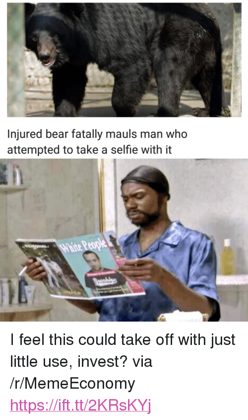 """Selfie, Bear, and Invest: Injured bear fatally mauls man who  attempted to take a selfie with it  Reople  u/Maxis Fabulous <p>I feel this could take off with just little use, invest? via /r/MemeEconomy <a href=""""https://ift.tt/2KRsKYj"""">https://ift.tt/2KRsKYj</a></p>"""