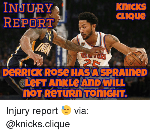 Derrick Rose, Memes, and 🤖: INJURY  KnICKS  CLIQue  REPORT  DeRRICK Rose HAS A SPRAIneD  OLeFT AnKL AnD WILL  nOT ReTuRn Toni CHT Injury report 😓 via: @knicks.clique