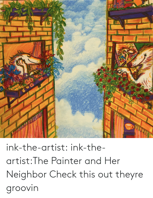 neighbor: ink-the-artist:  ink-the-artist:The Painter and Her Neighbor Check this out theyre groovin