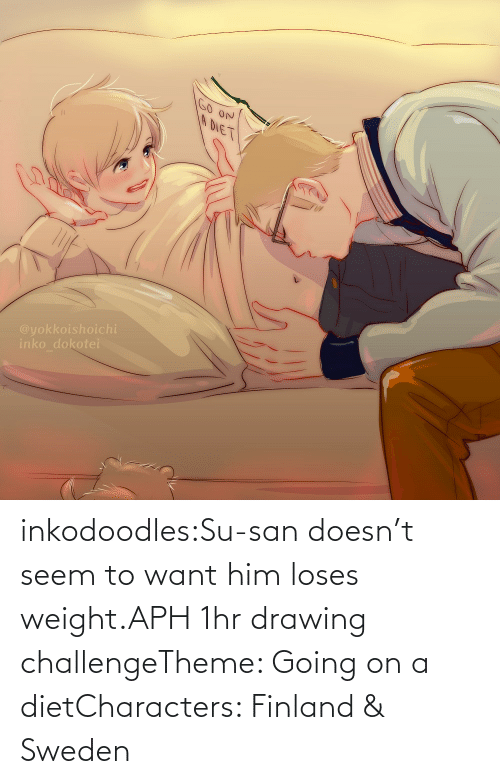 drawing: inkodoodles:Su-san doesn't seem to want him loses weight.APH 1hr drawing challengeTheme: Going on a dietCharacters: Finland & Sweden