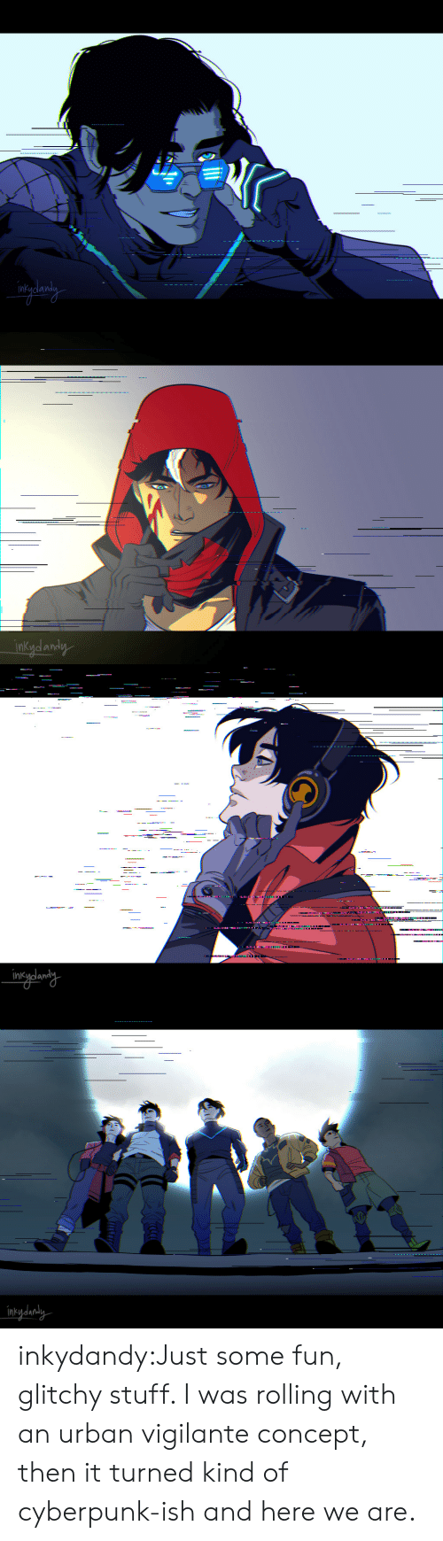 cyberpunk: inkydandy   ------.-  .  intydanaly inkydandy:Just some fun, glitchy stuff. I was rolling with an urban vigilante concept, then it turned kind of cyberpunk-ish and here we are.