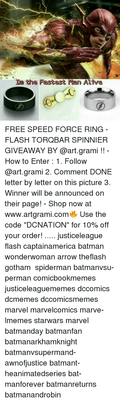 "Memes, 🤖, and Flash: Inn the Fastest Man Alive FREE SPEED FORCE RING - FLASH TORQBAR SPINNIER GIVEAWAY BY @art.grami !! - How to Enter : 1. Follow @art.grami 2. Comment DONE letter by letter on this picture 3. Winner will be announced on their page! - Shop now at www.artgrami.com🔥 Use the code ""DCNATION"" for 10% off your order! ..... justiceleague flash­ captainamerica bat­man wonderwoman arr­ow theflash gotham ­ spiderman batmanvsu­perman comicbookmeme­s justiceleaguememes­ dccomics dcmemes ­dccomicsmemes marvel­ marvelcomics marve­lmemes starwars mar­vel batmanday batma­nfan batmanarkhamkni­ght batmanvsupermand­awnofjustice batmant­heanimatedseries bat­manforever batmanret­urns batmanandrobin"