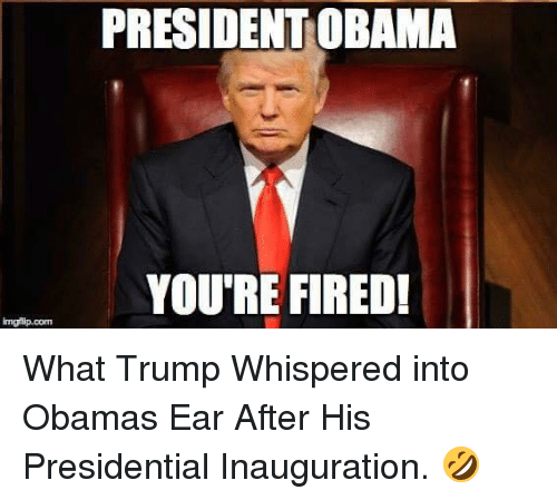 presidential inauguration: inngitip com  PRESIDENT OBAMA  YOU'RE FIRED! What Trump Whispered into Obamas Ear After His Presidential Inauguration. 🤣