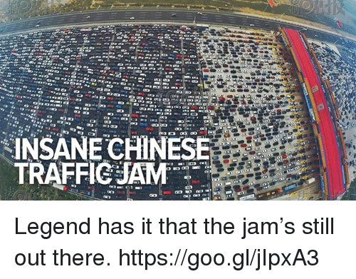 Dank, Traffic, and 🤖: INSANECHINESE  TRAFFIC JAM Legend has it that the jam's still out there. https://goo.gl/jIpxA3
