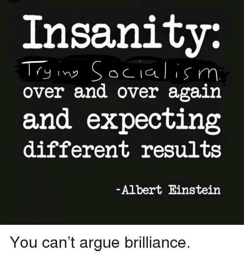 Albert Einstein, Arguing, and Einstein: Insanity:  over and over again  and expecting  different results  Albert Einstein