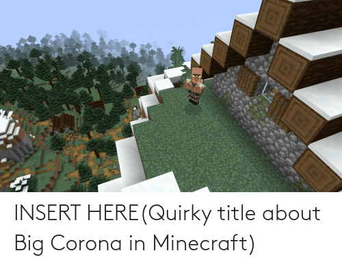 Insert Here: INSERT HERE(Quirky title about Big Corona in Minecraft)
