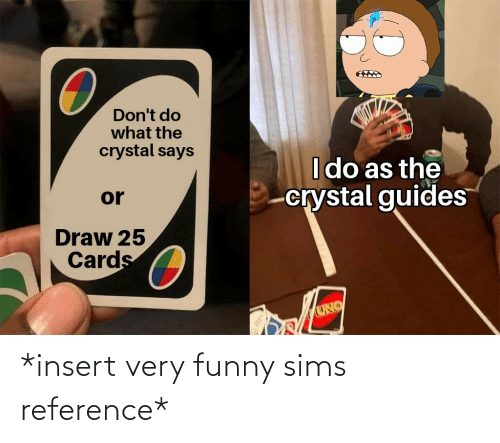 Funny Sims: *insert very funny sims reference*