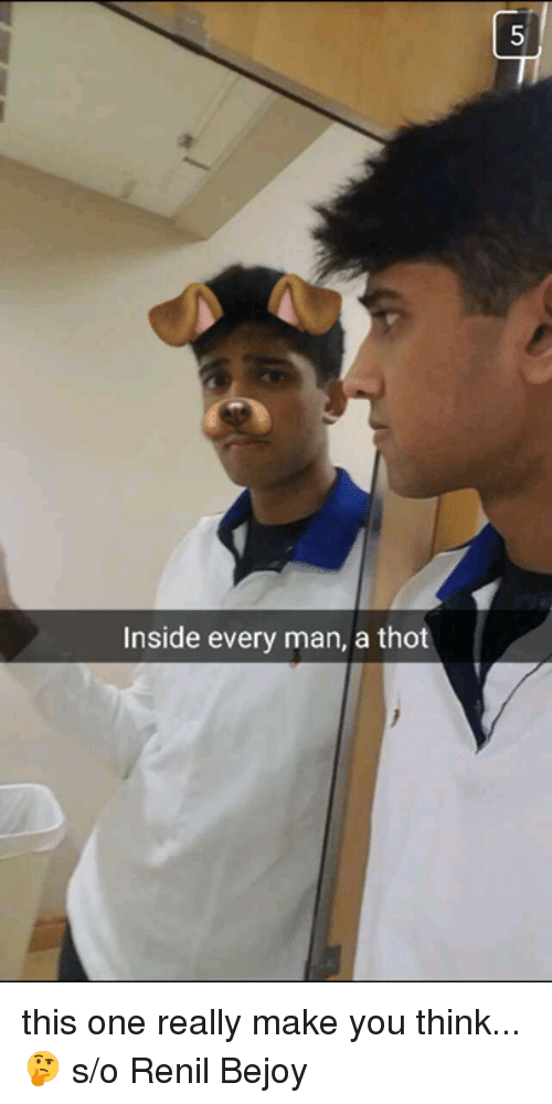 Memes, Thot, and 🤖: Inside every man, a thot this one really make you think... 🤔  s/o Renil Bejoy