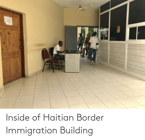 Immigration: Inside of Haitian Border Immigration Building