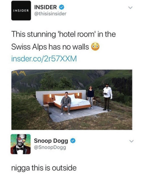 snoop dogg: INSIDER  INSIDER@thisisinsider  This stunning 'hotel room' in the  Swiss Alps has no walls  insder.co/2r57XXM  Snoop Dogg  @SnoopDogg  nigga this is outside