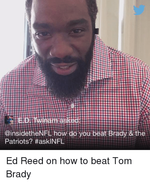 Ed Reed: @insidethe NFL how do you beat Brady & the  Patriots? HaskINFL Ed Reed on how to beat Tom Brady