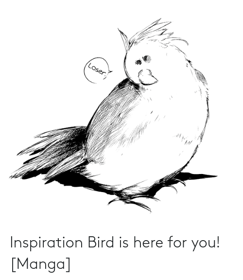 Manga: Inspiration Bird is here for you! [Manga]