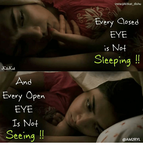Kitkat: insta@kitkat dishu  Every Closed  OSe  ery Close  EYE  is No4  Sleeping  KiloKat  And  Every Open  EYE  Is Not  Seeing  @AM2RYL