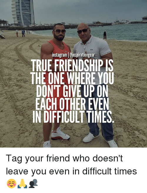 Friendshipis: instagram Cinspirationgear  TRUE FRIENDSHIPIS  THE ONE WHERE YOU  DONT GIVE UP ON  EACH OTHER EVEN  INDIFFICULT TIMES Tag your friend who doesn't leave you even in difficult times☺🙏👥