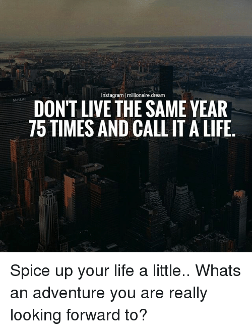 Don T Live The Same Year 75 Times And Call It A Life: Instagram I Millionairedream MetLife DON'T LIVE THE SAME