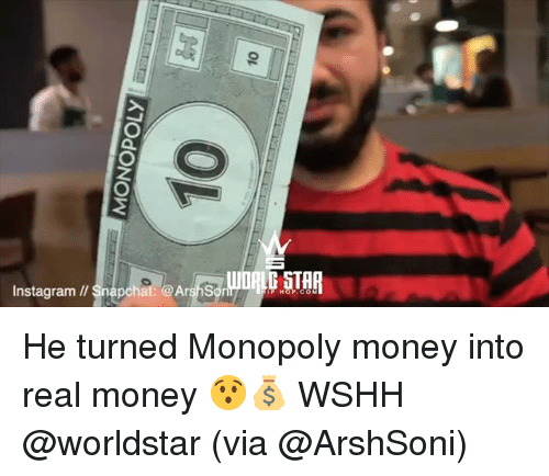Instagram, Memes, and Money: Instagram I/ Snapchat: @ArshSor He turned Monopoly money into real money 😯💰 WSHH @worldstar (via @ArshSoni)