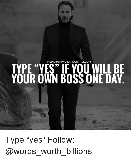 """Instagram, Memes, and 🤖: INSTAGRAM I WORDS WORTH_BILLIONS  ft  TYPE """"YES"""" IF YOU WILL BE  YOUR OWN BOSS ONE DAY Type """"yes"""" Follow: @words_worth_billions"""