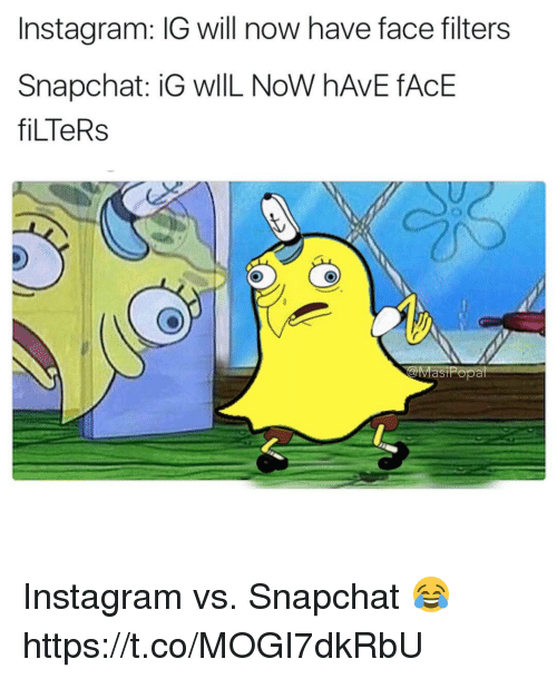 Instagram, Memes, and Snapchat: Instagram: IG will now have face filters  Snapchat: iG WIL Now hAvE fACE  fiLTeRs  NGOMasiPopa Instagram vs. Snapchat 😂 https://t.co/MOGI7dkRbU